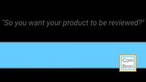 "Afbeelding met logo van ComBron en tekst: ""So you want your product to be reviewed?"""