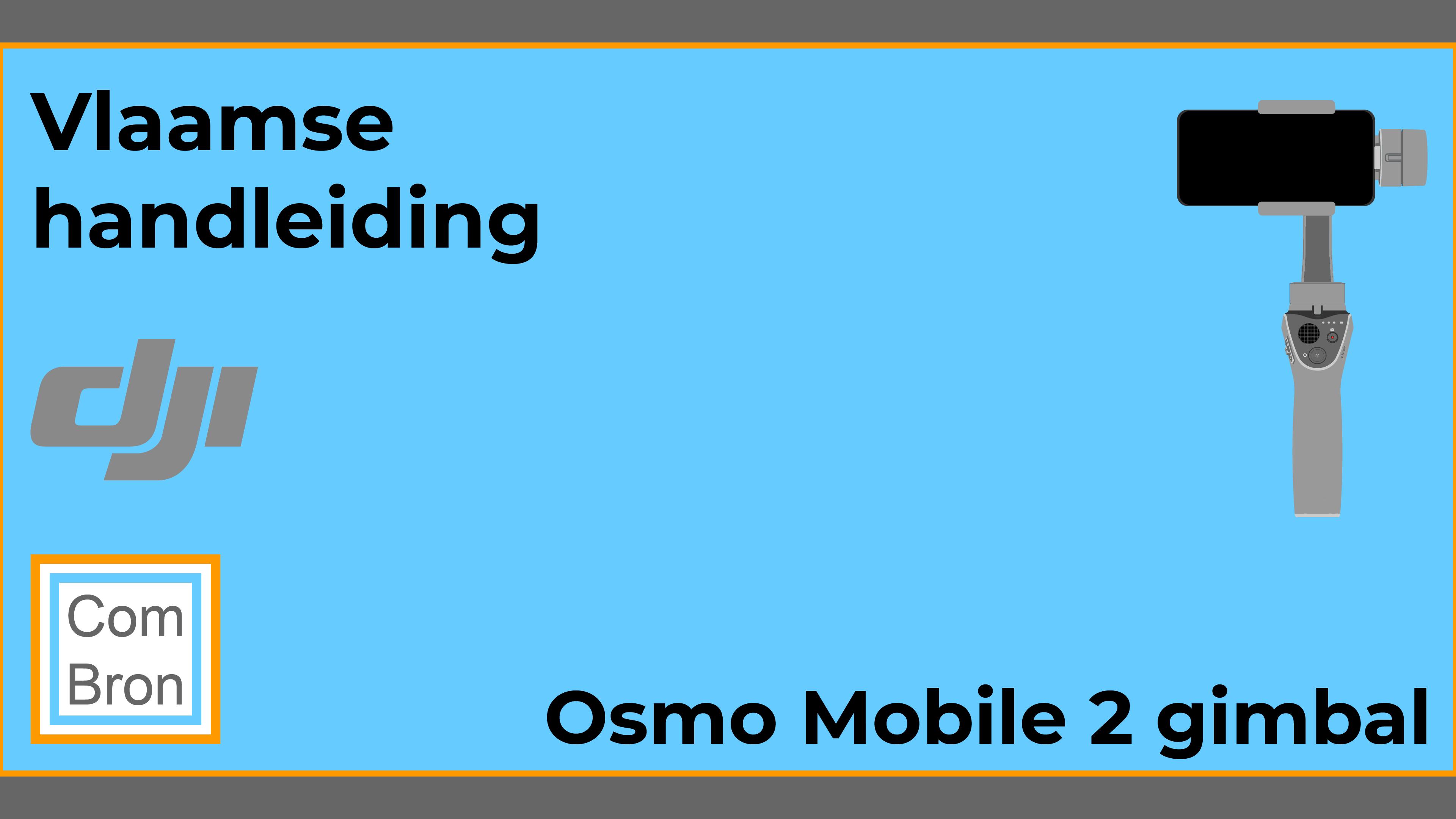 Vlaamse handleiding DJI Osmo Mobile 2. Gebruiksaanwijzing gimbal.