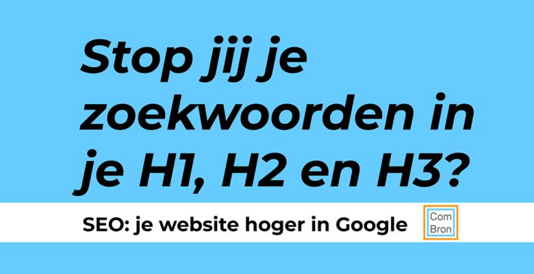 """Afbeelding met tekst: """"Stop jij je zoekwoorden in H1, H2 en H3?"""" en """"SEO: je website hoger in Google."""""""
